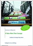 img - for It Takes More than Courage: Guidelines for Strategic Policy Reform book / textbook / text book