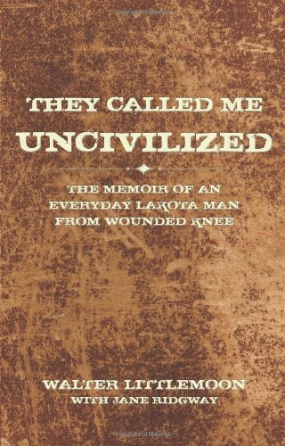 Download They Called Me Uncivilized: The Memoir of an Everyday Lakota Man from Wounded Knee ebook