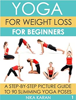 Yoga For Weight Loss For Beginners A Step By Step Picture Guide To 90