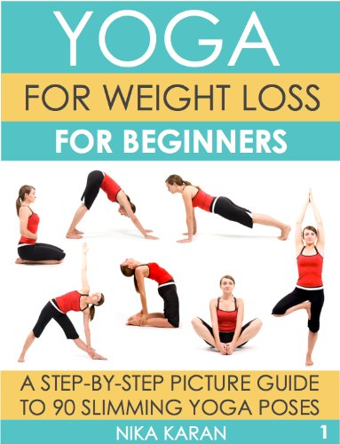 Yoga For Weight Loss Beginners A Step By Picture Guide To