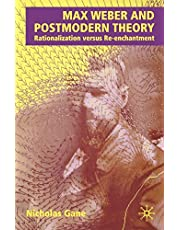 Max Weber and Postmodern Theory: Rationalization versus Re-enchantment
