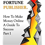 How To Make Money Online - A Guide To Success - Part I: Affiliate Marketing and Google AdSense