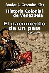 El nacimiento de un país: 1506-1561 (Historial Colonial de Venezuela nº 2) (Spanish Edition)