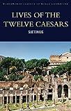 Lives of the Twelve Caesars (Wordsworth Classics of World Literature)