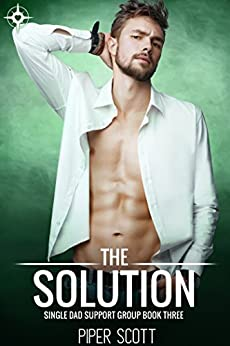 The Solution (Single Dad Support Group Book 3) by [Scott, Piper]