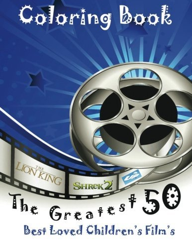 The Greatest 50 best loved Children's Film's: This A4 50 page book is full of fantastic images to colour such as Shrek, Jungle Book, Big Friendly Giant, and many more...