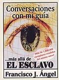 Conversaciones Con Mi Guia ...Mas Alla De El Esclavo (Spanish Edition)