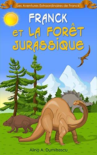 Franck Et La Forêt Jurassique: Conte éducatif Avec Des Dinosaures Les Aventures Extraordinaires De Franck T. 1 French Edition