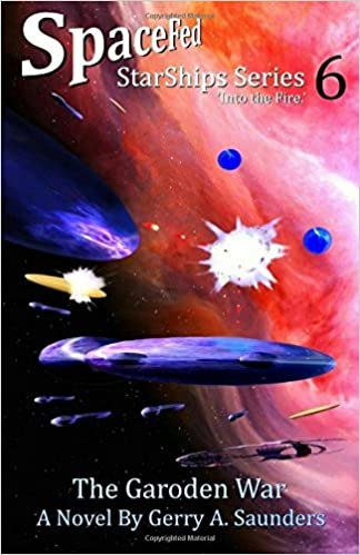 Download online The Garoden War. (SpaceFed StarShips Series) Book 6. An exciting, action-packed: 'Into the Fire.' (Volume 6) PDF, azw (Kindle), ePub, doc, mobi
