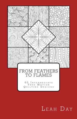 From Feathers to Flames: 60 Intermediate Free Motion Quilting Designs