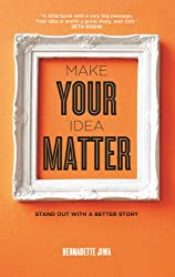 Make Your Idea Matter: Stand out with a better story