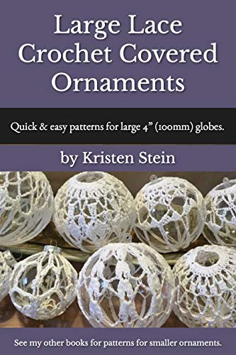 - Large Lace Crochet Covered Ornaments: Quick & easy patterns for large 4