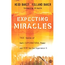 Expecting Miracles: True Stories of God's Supernatural Power and How You Can Experience It