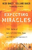 img - for Expecting Miracles: True Stories of God's Supernatural Power and How You Can Experience It book / textbook / text book