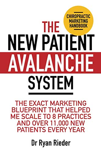 The New Patient Avalanche System: The exact marketing blueprint that helped me scale to 8 practices and over 11,000 new patients every year
