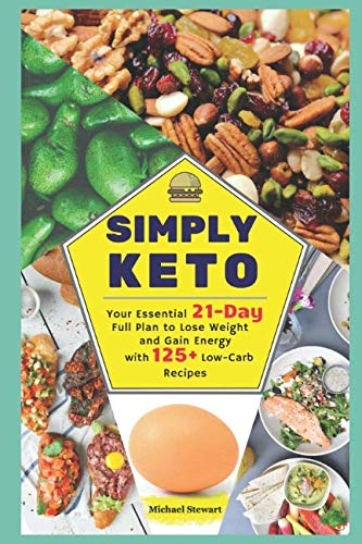Simply Keto: Your Essential 21-Day Full Plan to Lose Weight and Gain Energy, with 125+ Low-Carb Recipes by Michael Stewart