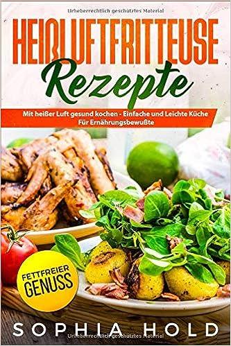 HEIßLUFTFRITTEUSE Rezepte: Mit heißer Luft gesund kochen - Einfache ...