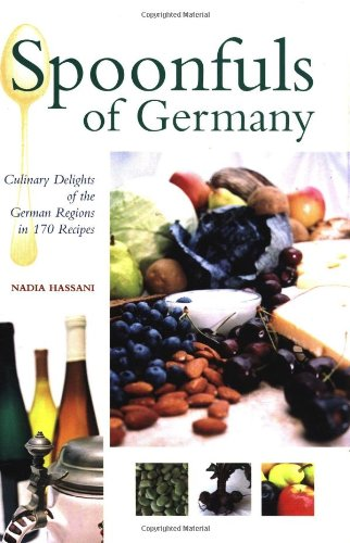 Spoonfuls of Germany: Culinary Delights of the German Regions in 170 Recipes (Hippocrene Cookbook Library) by Nadia Hassani