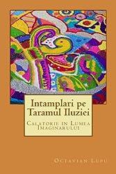 Intamplari pe Taramul Iluziei: Calator prin Lumea Imaginatiei (Univers Contemporan) (Volume 4) (Romanian Edition)