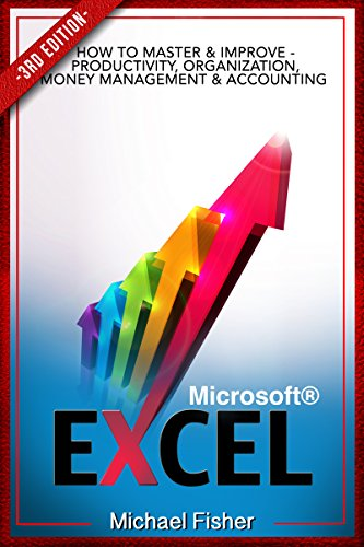 Excel: How To Master & Improve - Productivity, Organization, Money Management & Accounting (Excel 2013, Excel VBA, Excel 2010, Bookkeeping, Formulas, Finance, Office 2013 Book 1) (Best Personal Budget Excel Spreadsheet)