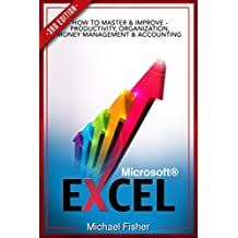 Excel: How To Master & Improve - Productivity, Organization, Money Management & Accounting (Excel 2013, Excel VBA, Excel 2010, Bookkeeping, Formulas, Finance, Office 2013 Book 1)
