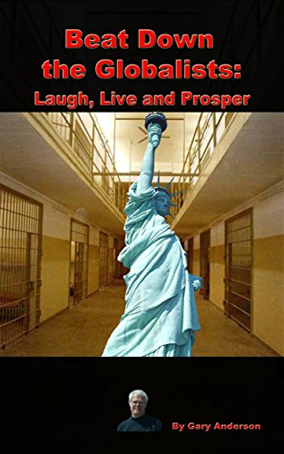 Beat Down the Globalists: Laugh, Live and Prosper (Satire Series Book 1)