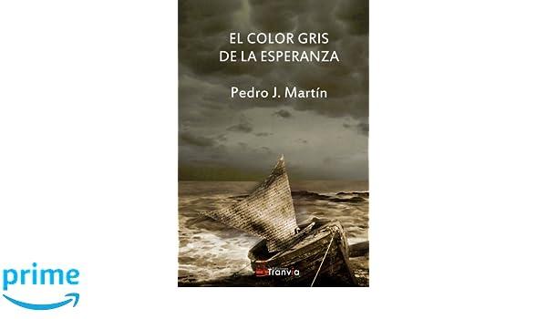 amazoncom el color gris de la esperanza spanish edition pedro j martn books