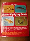 Art Flick's Master Fly-Tying Guide, Art Flick, Ed Koch, Lefty Kreh, Ted Neimeyer, Carl Richards, Ernest Schwiebert, Helen Shaw, Doug Swisher, Dave Whitlock, 051750023X