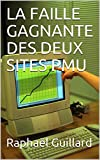 LA FAILLE GAGNANTE DES DEUX SITES PMU (French Edition)