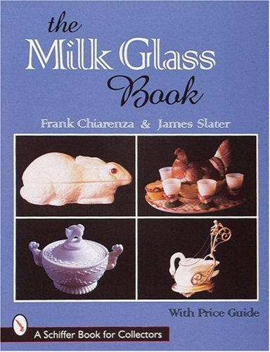 (The Milk Glass Book (Schiffer Book for Collectors) )