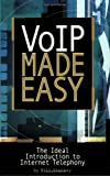 VoIP Made Easy : The Ideal Introduction to Internet Telephony, Stuckey, Bill, 0974813052