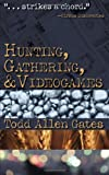 Hunting, Gathering, and Videogames, Todd Allen Gates, 1933037601