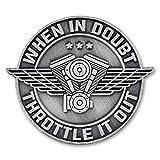 PinMart's Antique Silver When in Doubt Throttle It Out Biker Lapel Pin