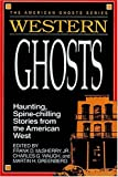 img - for Western Ghosts: Haunting, Spine-Chilling Stories from the American West (American Ghosts) book / textbook / text book