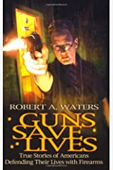 Guns Save Lives: True Stories of Americans Defending Their Lives With Firearms Paperback