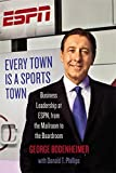 Image of Every Town Is a Sports Town: Business Leadership at ESPN, from the Mailroom to the Boardroom
