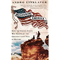 Measuring America: How an Untamed Wilderness Shaped the United States and Fulfilled the Promise ofDemocracy