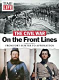 TIME-LIFE Civil War: On the Front Lines: From Fort Sumter to Appomattox