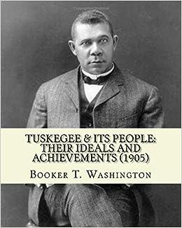a biography of booker t washington an american author and educator Educator, booker t washington a biography of booker t washington november 14, 1915) was an american educator, author.