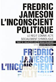 L'inconscient politique. Le récit comme acte socialement symbolique par Fredric Jameson