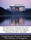 img - for CRS Report for Congress: Air Force KC-46A Tanker Aircraft Program: Background and Issues for Congress February 25, 2011 - RL34398 book / textbook / text book