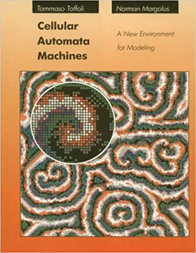 Cellular Automata Machines: A New Environment for Modelling (MIT Press series in scientific computation)
