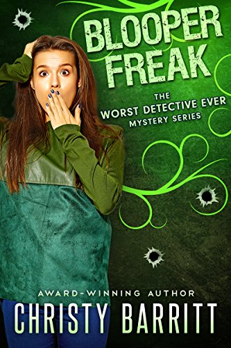Blooper Freak (The Worst Detective Ever Book 5) by [Barritt, Christy]