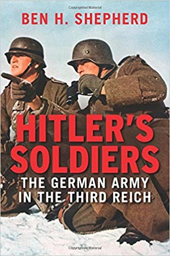 Hitler s Soldiers  The German Army in the Third Reich  Ben H. Shepherd   9780300179033  Amazon.com  Books 2dd40e91b36d