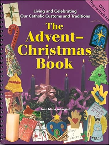 the advent christmas book living and celebrating catholic customs and traditions joan marie arbogast 9780819807748 amazoncom books - Do Catholics Celebrate Christmas