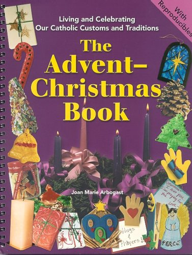 The Advent-Christmas Book (Living and Celebrating Catholic Customs and Traditions)