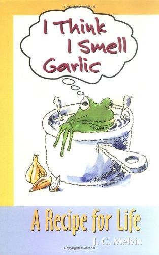 I Think I Smell Garlic, A Recipe for Life! PDF