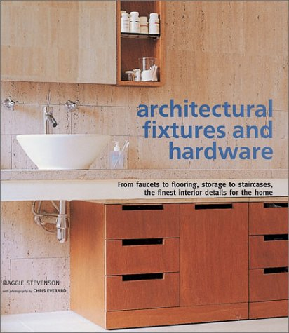 Architectural Fixtures and Hardware: From Faucets to Flooring, Storage to Staircases, the Finest Interior Details for the Home