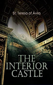 The Interior Castle Kindle Edition By St Teresa Of Vila Benedict Zimmerman Religion