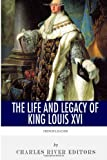 French Legends: the Life and Legacy of King Louis XVI, Charles River Charles River Editors, 1494300184